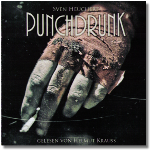 Punchdrunk von Sven Heuchert, Cover mit freundlicher Genehmigung von Wortpersonal